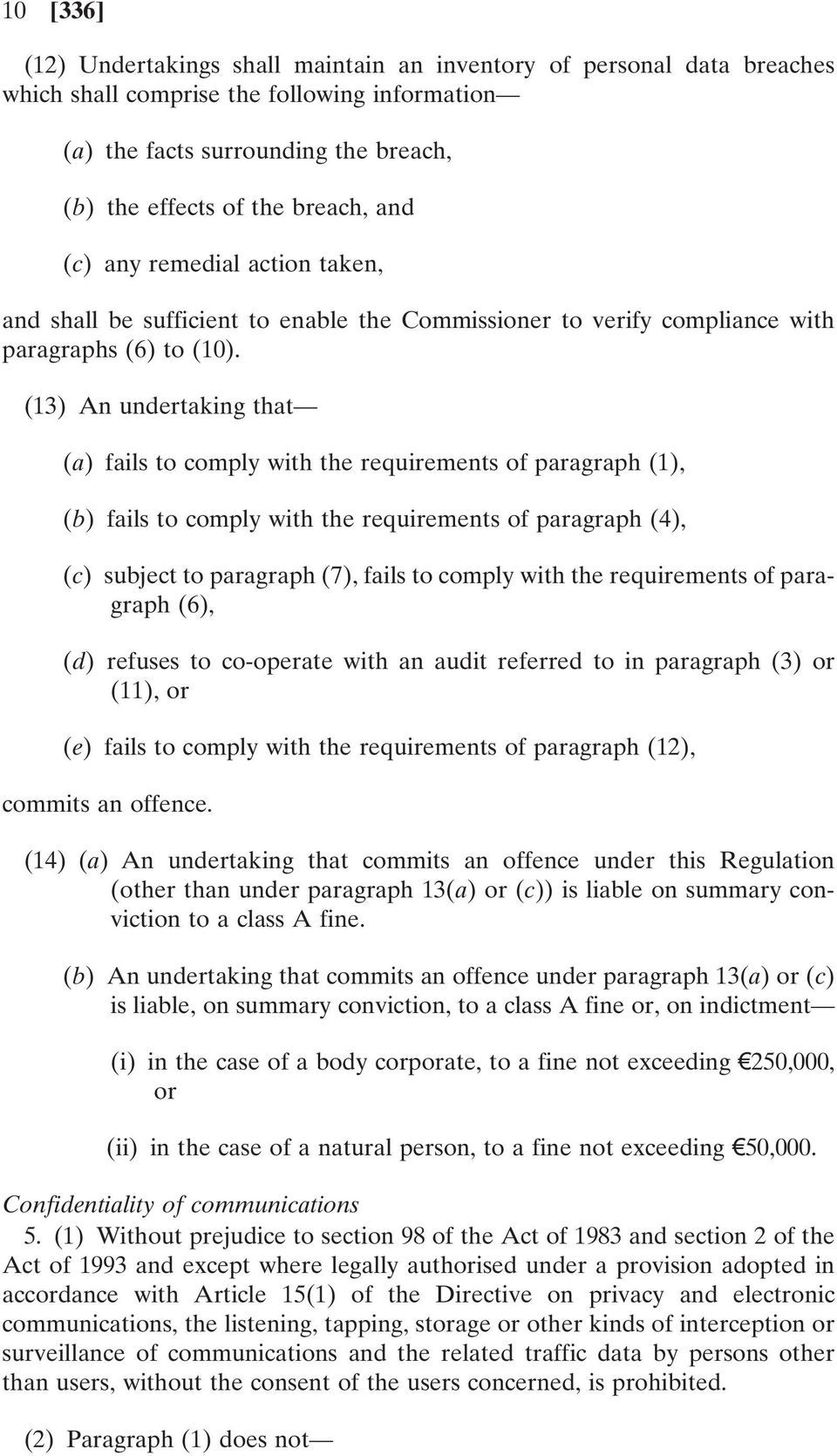 (13) An undertaking that (a) fails to comply with the requirements of paragraph (1), (b) fails to comply with the requirements of paragraph (4), (c) subject to paragraph (7), fails to comply with the