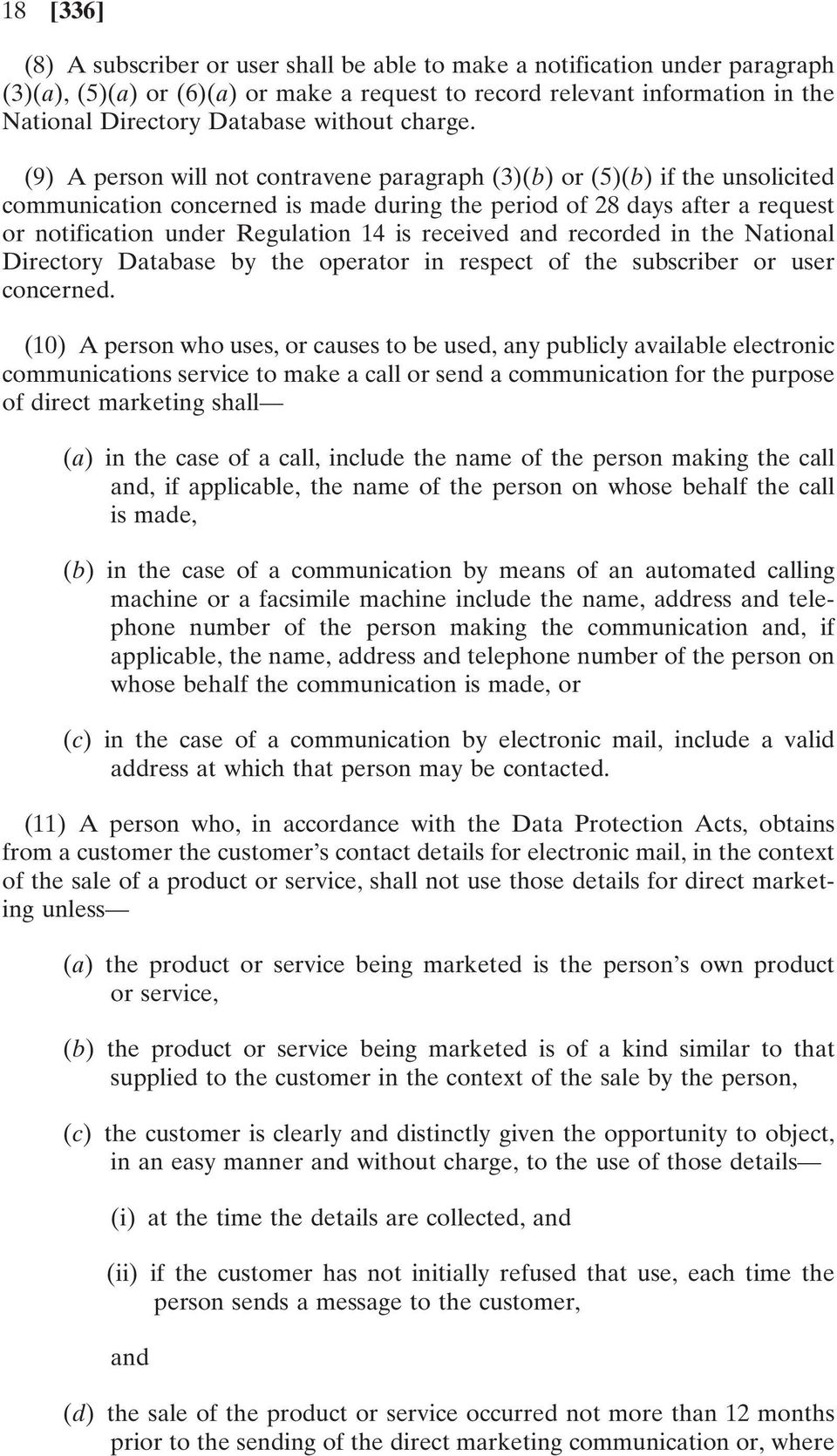 (9) A person will not contravene paragraph (3)(b) or (5)(b) if the unsolicited communication concerned is made during the period of 28 days after a request or notification under Regulation 14 is