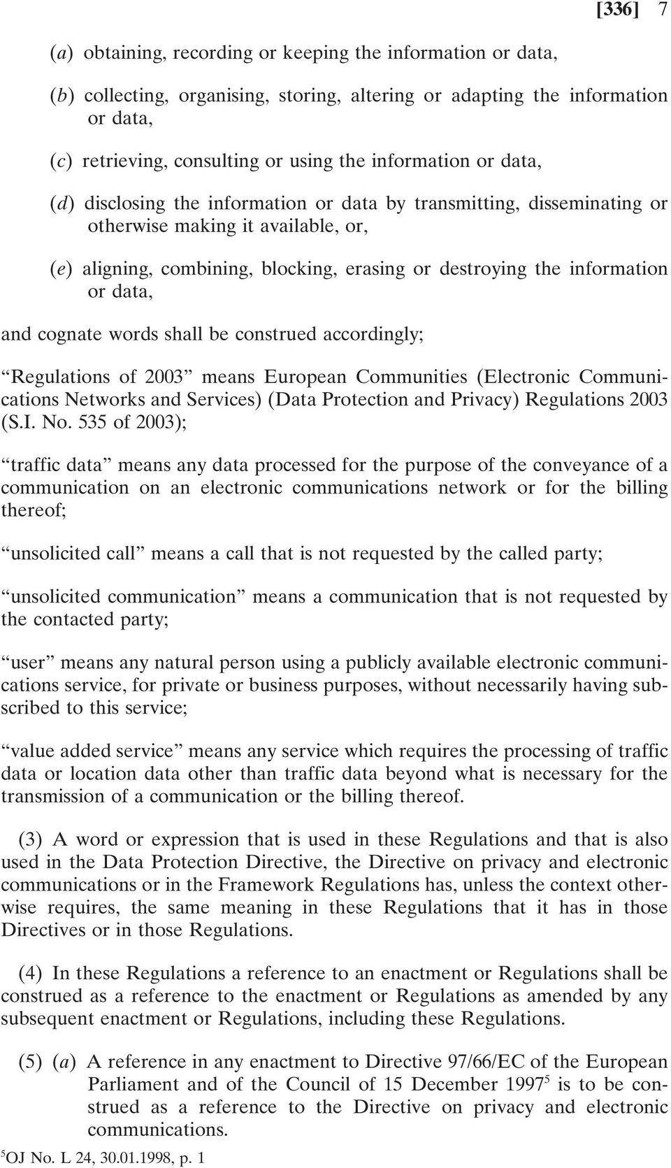 information or data, and cognate words shall be construed accordingly; Regulations of 2003 means European Communities (Electronic Communications Networks and Services) (Data Protection and Privacy)
