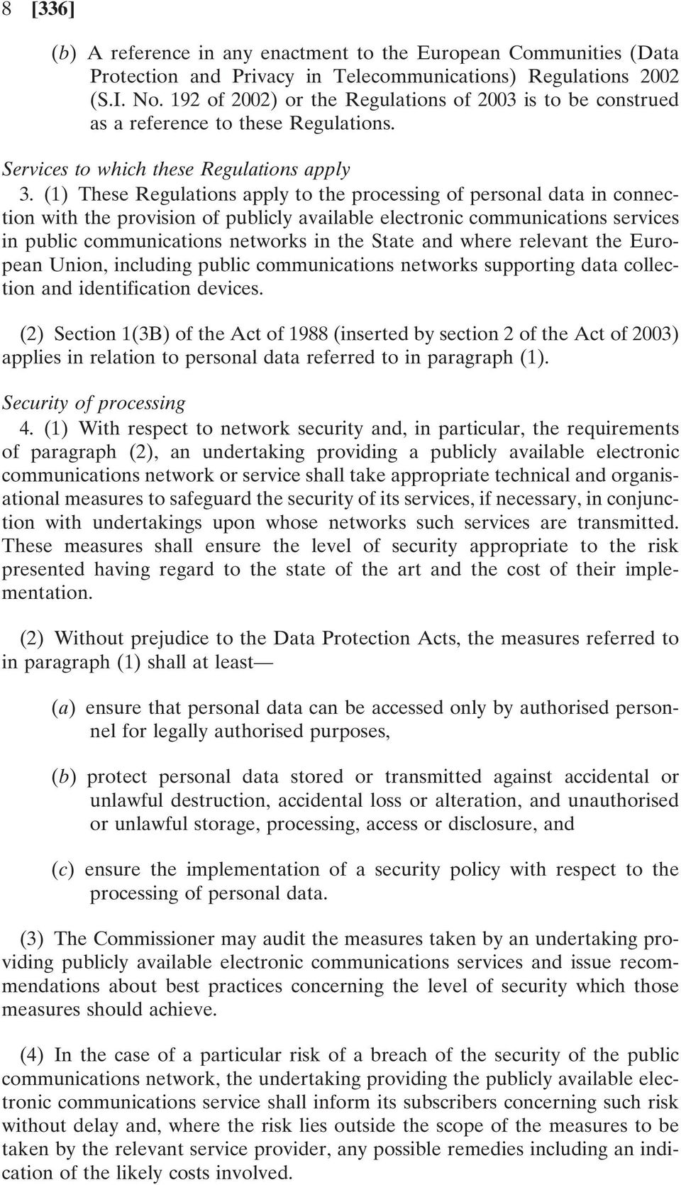 (1) These Regulations apply to the processing of personal data in connection with the provision of publicly available electronic communications services in public communications networks in the State