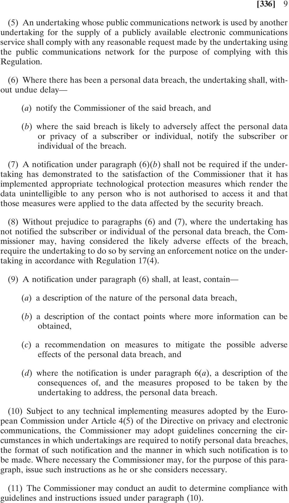 (6) Where there has been a personal data breach, the undertaking shall, without undue delay (a) notify the Commissioner of the said breach, and (b) where the said breach is likely to adversely affect