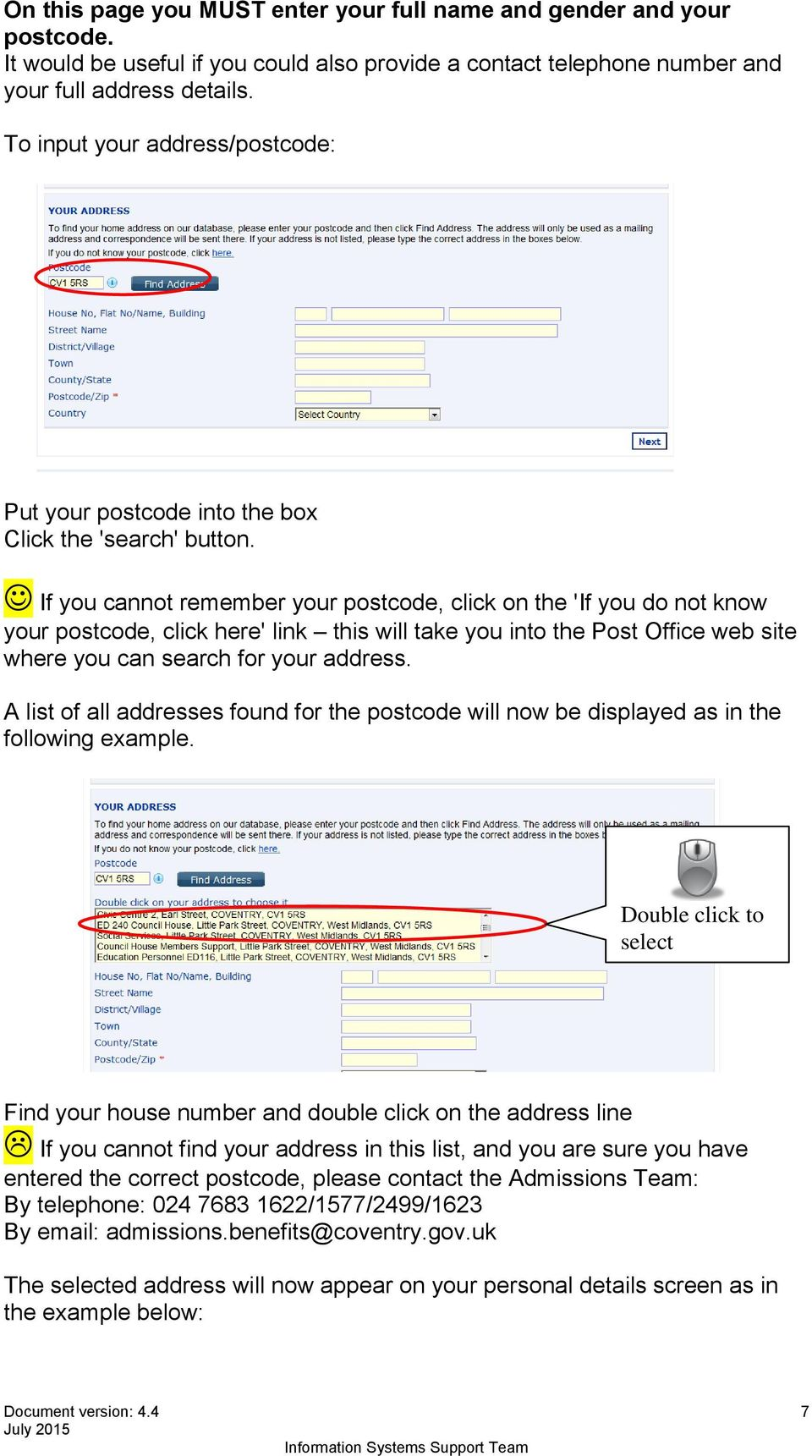 If you cannot remember your postcode, click on the 'If you do not know your postcode, click here' link this will take you into the Post Office web site where you can search for your address.