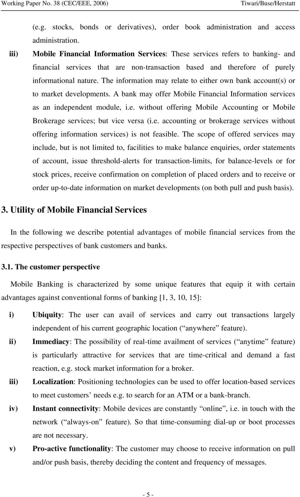 The information may relate to either own bank account(s) or to market developments. A bank may offer Mobile Financial Information services as an independent module, i.e. without offering Mobile Accounting or Mobile Brokerage services; but vice versa (i.