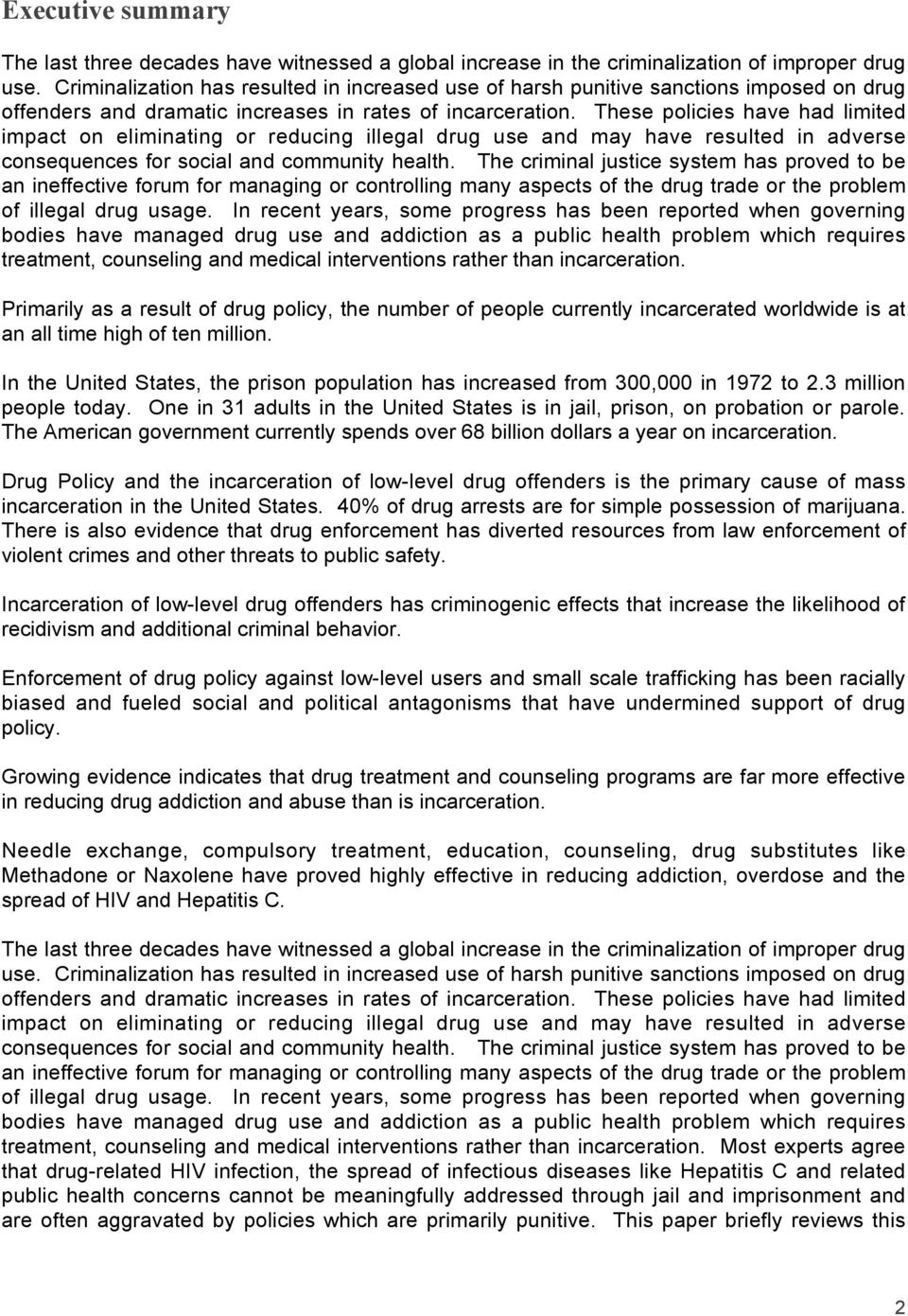 These policies have had limited impact on eliminating or reducing illegal drug use and may have resulted in adverse consequences for social and community health.