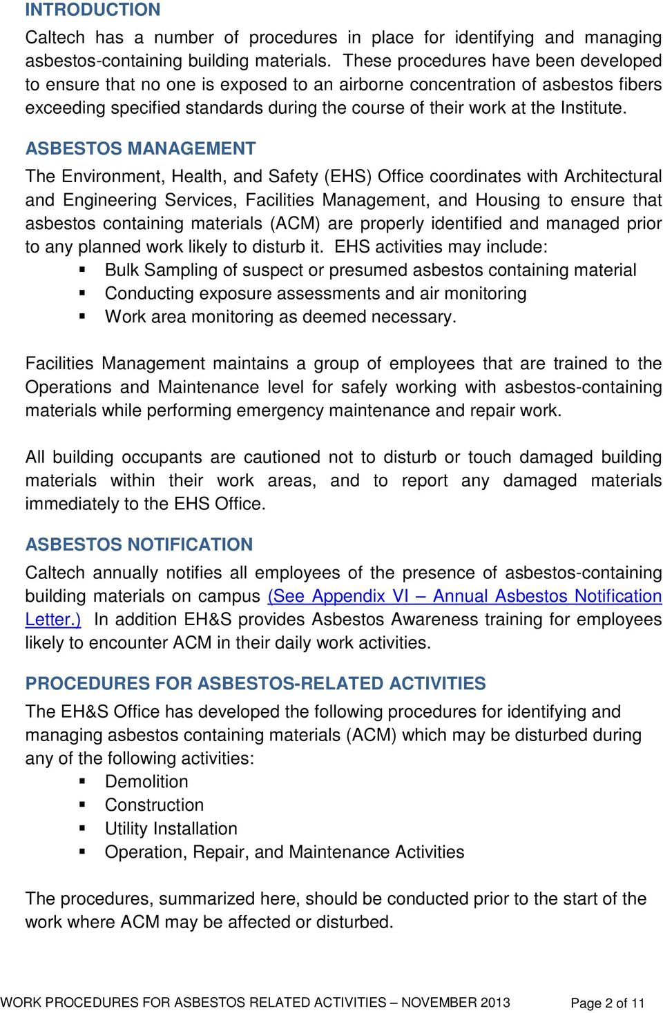 ASBESTOS MANAGEMENT The Environment, Health, and Safety (EHS) Office coordinates with Architectural and Engineering Services, Facilities Management, and Housing to ensure that asbestos containing