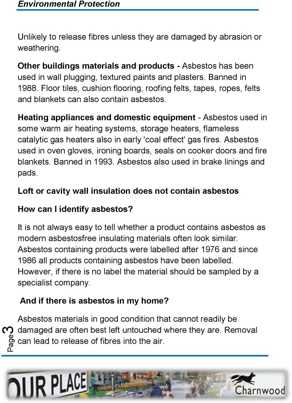 Heating appliances and domestic equipment - Asbestos used in some warm air heating systems, storage heaters, flameless catalytic gas heaters also in early 'coal effect' gas fires.