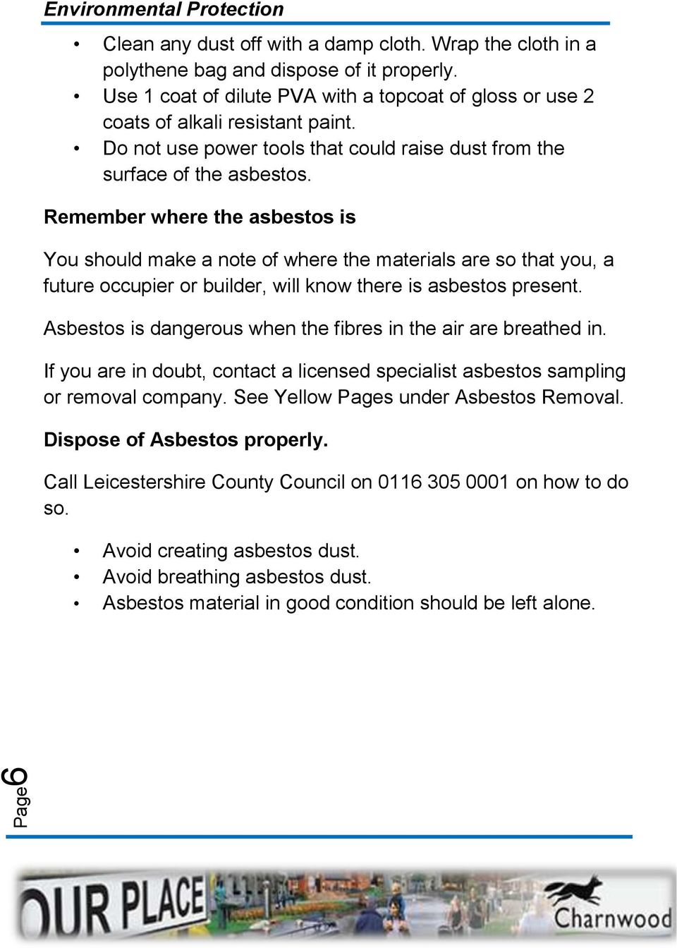 Remember where the asbestos is You should make a note of where the materials are so that you, a future occupier or builder, will know there is asbestos present.