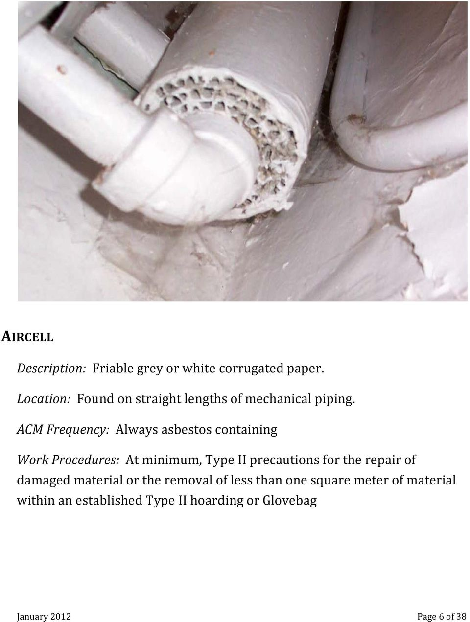 ACM Frequency: Always asbestos containing Work Procedures: At minimum, Type II precautions for