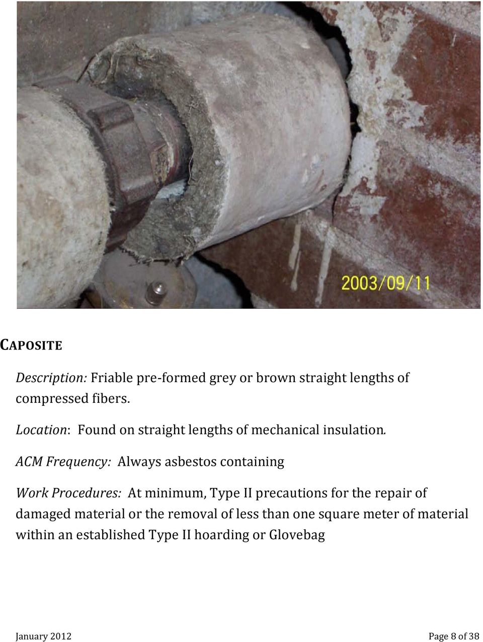 ACM Frequency: Always asbestos containing Work Procedures: At minimum, Type II precautions for the