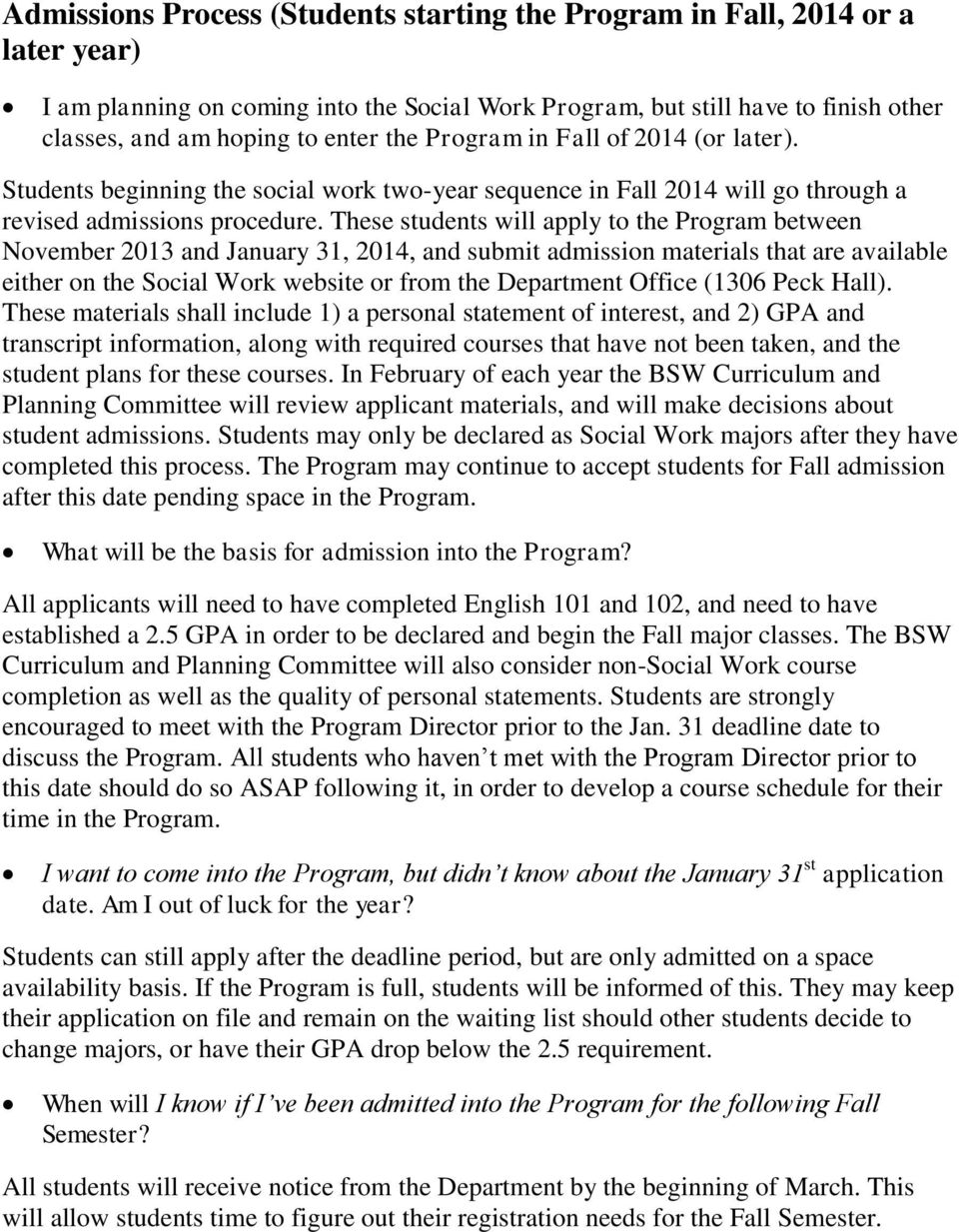 These students will apply to the Program between November 2013 and January 31, 2014, and submit admission materials that are available either on the Social Work website or from the Department Office