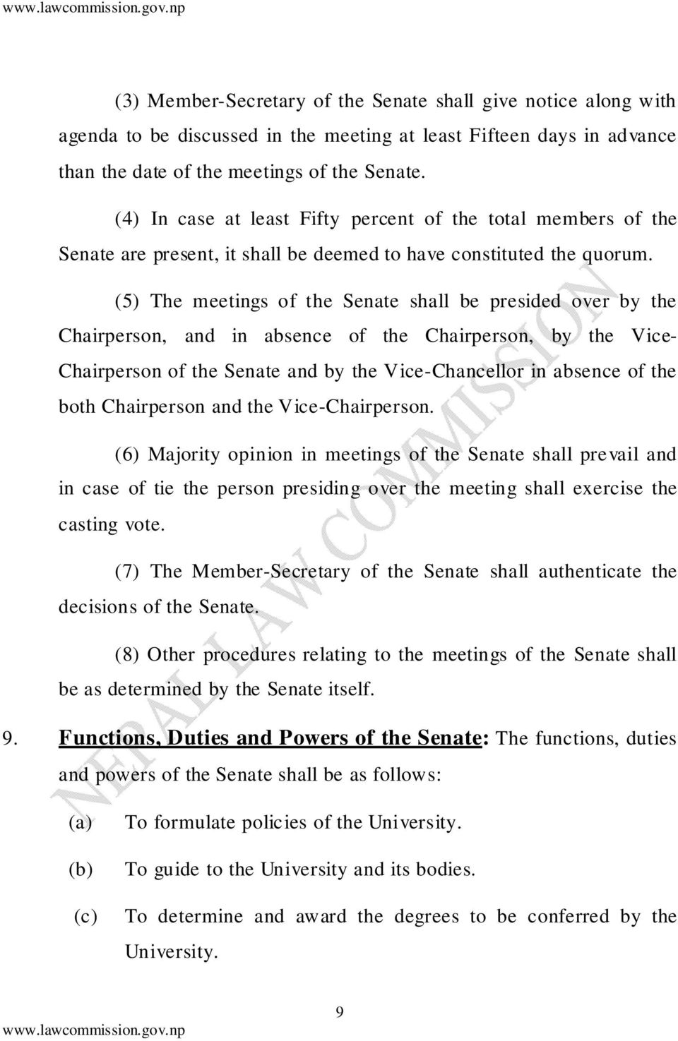 (5) The meetings of the Senate shall be presided over by the Chairperson, and in absence of the Chairperson, by the Vice- Chairperson of the Senate and by the Vice-Chancellor in absence of the both