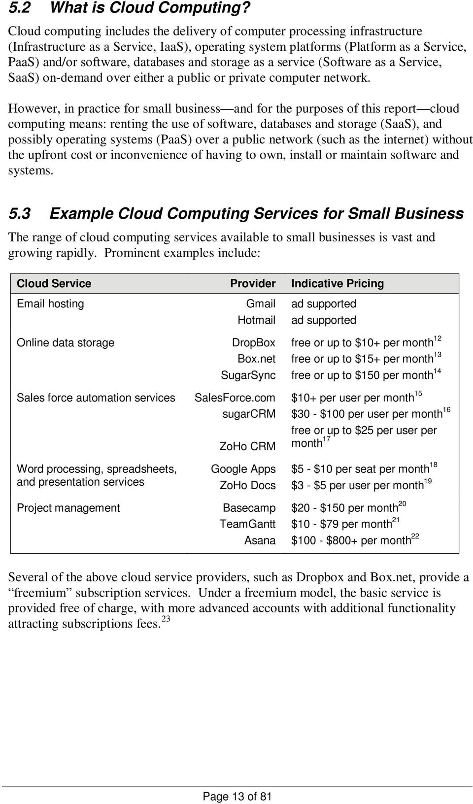 and storage as a service (Software as a Service, SaaS) on-demand over either a public or private computer network.