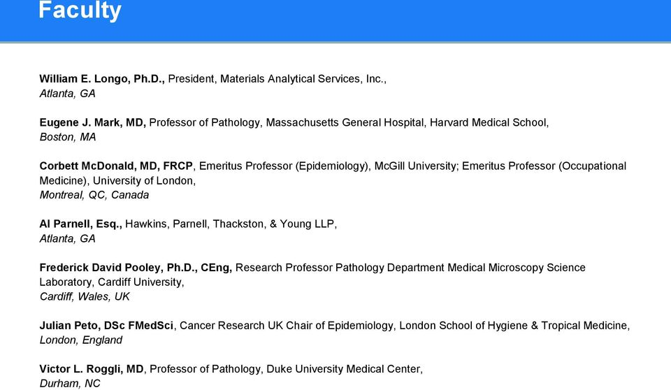 Professor (Occupational Medicine), University of London, Montreal, QC, Canada Al Parnell, Esq., Hawkins, Parnell, Thackston, & Young LLP, Atlanta, GA Frederick Da