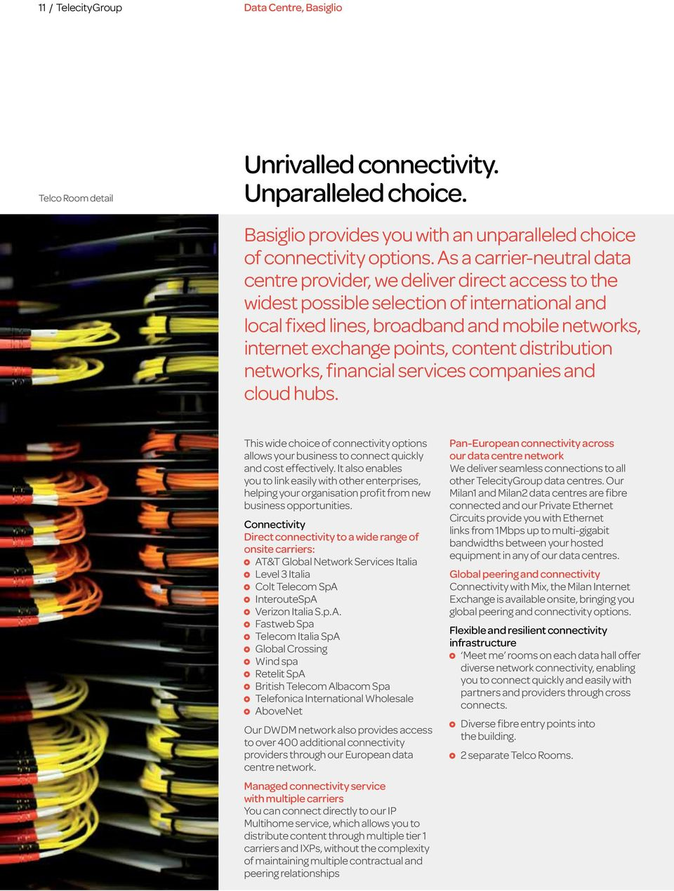 content distribution networks, financial services companies and cloud hubs. This wide choice of connectivity options allows your business to connect quickly and cost effectively.