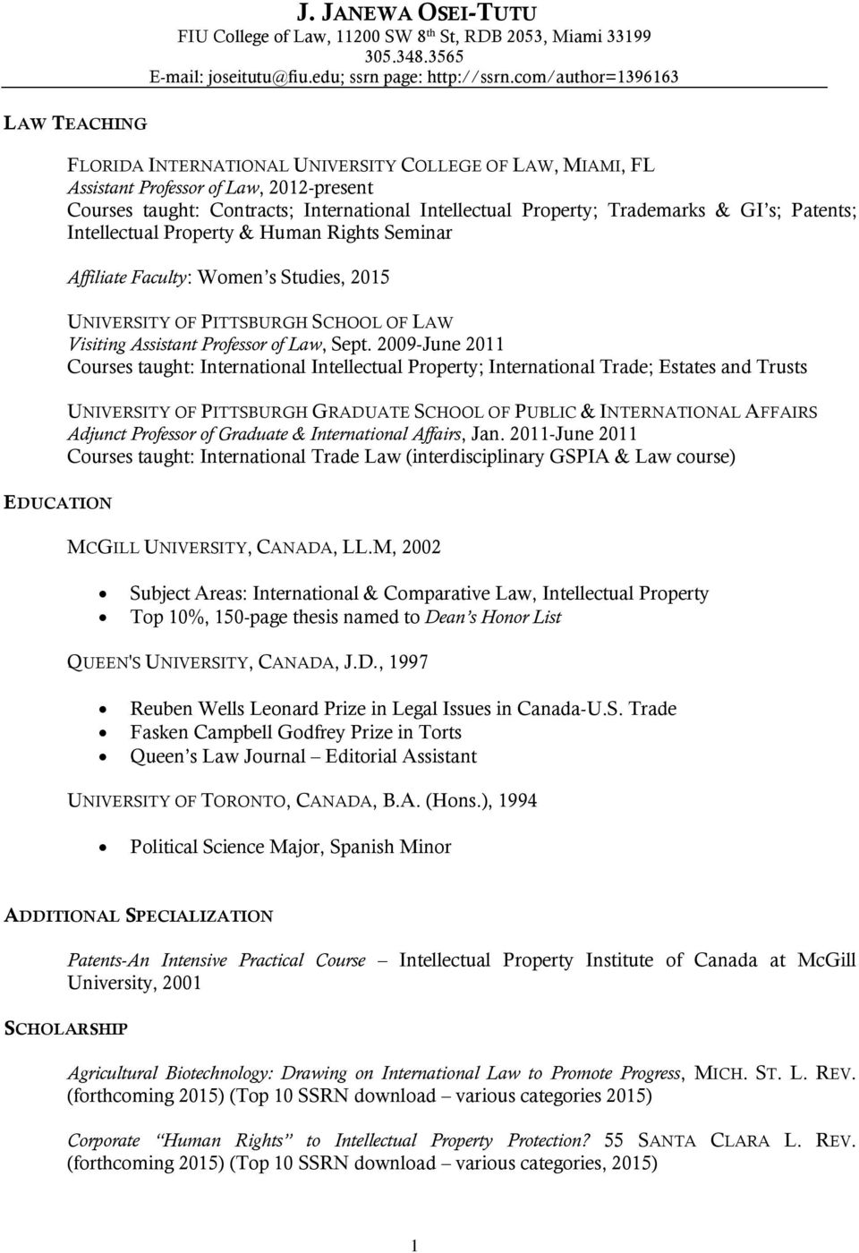 Trademarks & GI s; Patents; Intellectual Property & Human Rights Seminar Affiliate Faculty: Women s Studies, 2015 UNIVERSITY OF PITTSBURGH SCHOOL OF LAW Visiting Assistant Professor of Law, Sept.