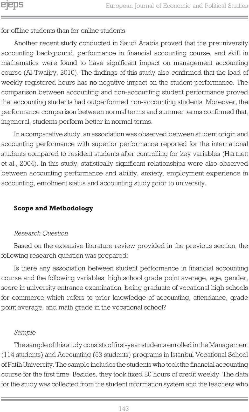 impact on management accounting course (Al-Twaijry, 2010). The findings of this study also confirmed that the load of weekly registered hours has no negative impact on the student performance.