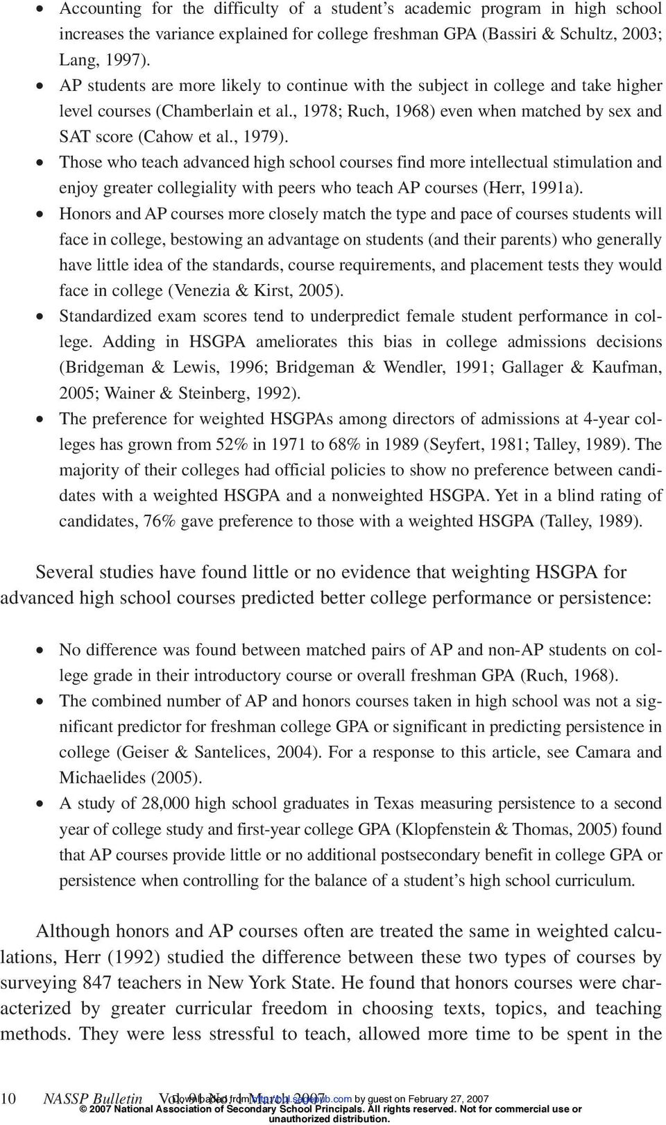 Those who teach advanced high school courses find more intellectual stimulation and enjoy greater collegiality with peers who teach AP courses (Herr, 1991a).