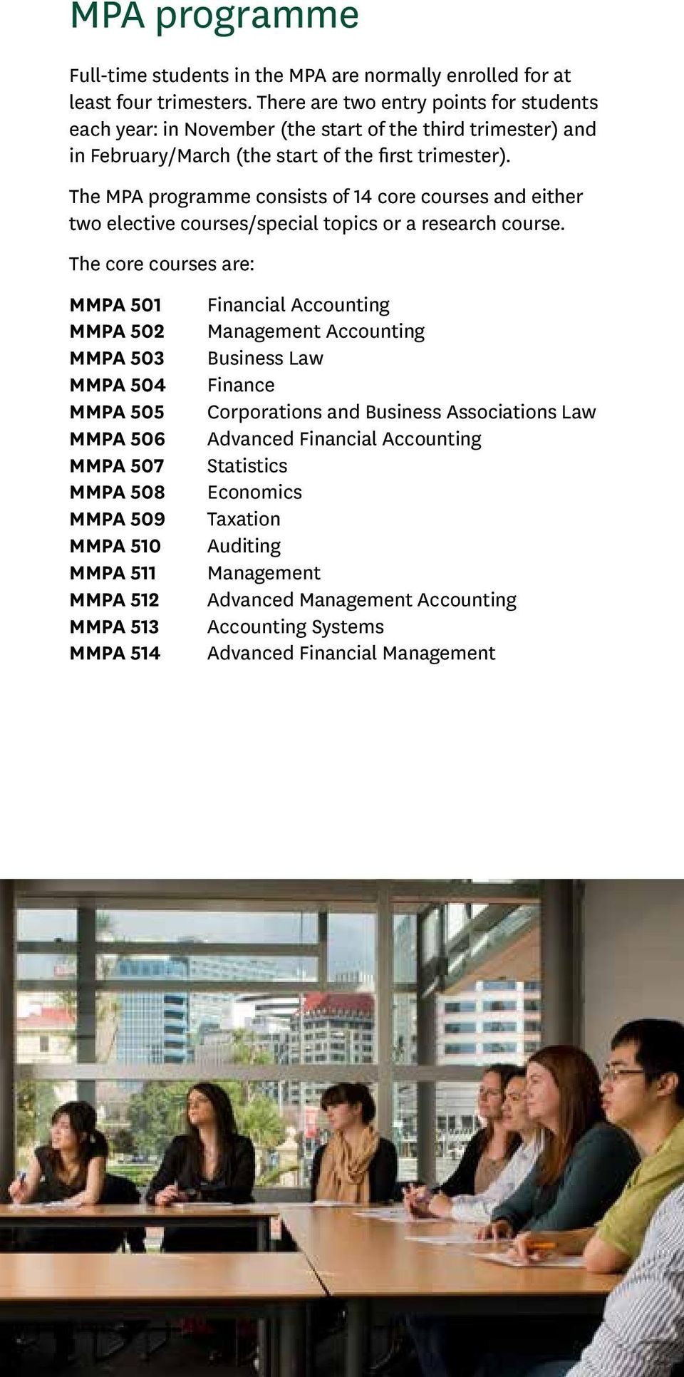 The MPA programme consists of 14 core courses and either two elective courses/special topics or a research course.