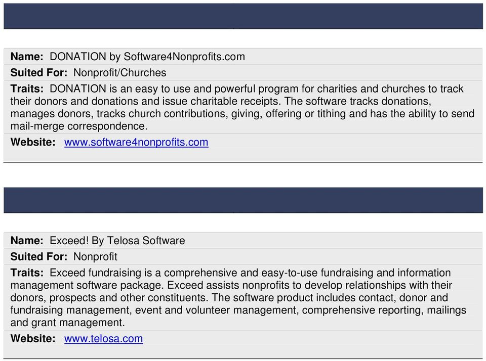 The software tracks donations, manages donors, tracks church contributions, giving, offering or tithing and has the ability to send mail-merge correspondence. Website: www.software4nonprofits.