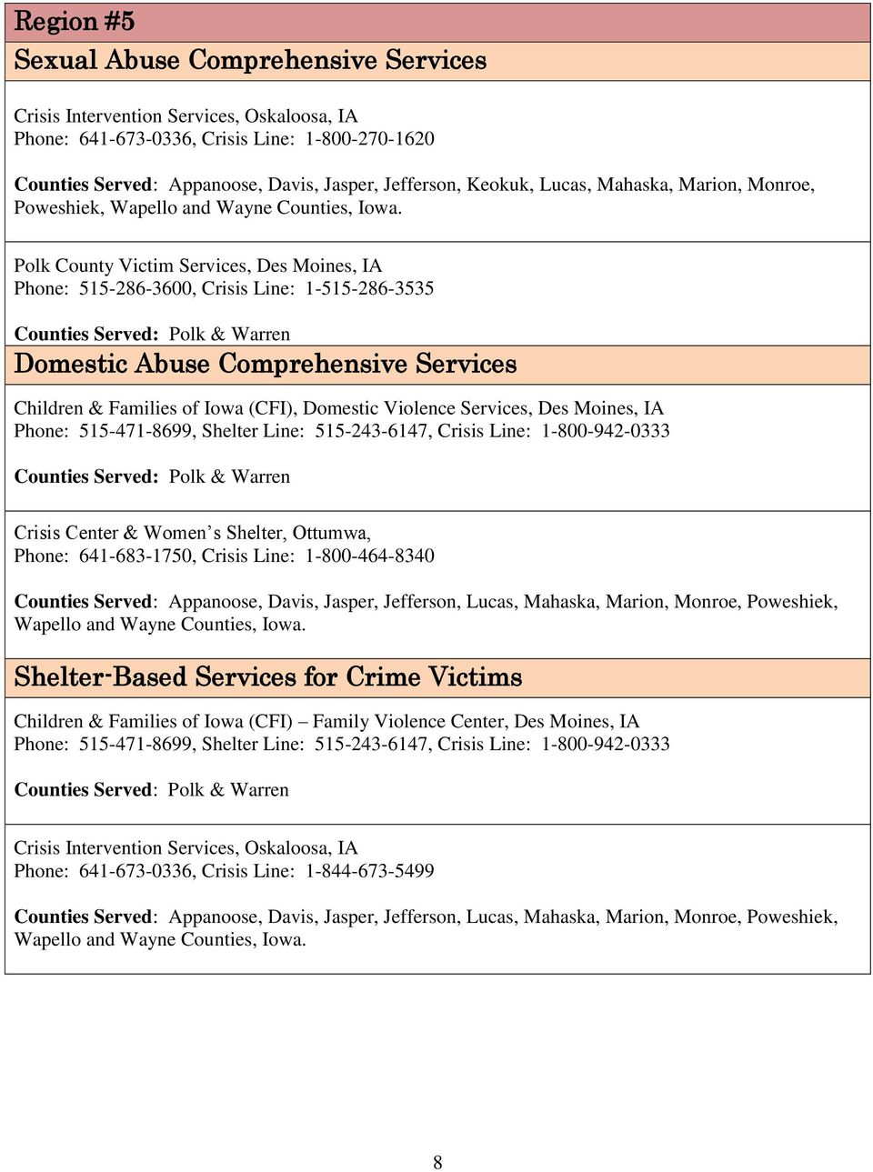 Polk County Victim Services, Des Moines, IA Phone: 515-286-3600, Crisis Line: 1-515-286-3535 Counties Served: Polk & Warren Children & Families of Iowa (CFI), Domestic Violence Services, Des Moines,