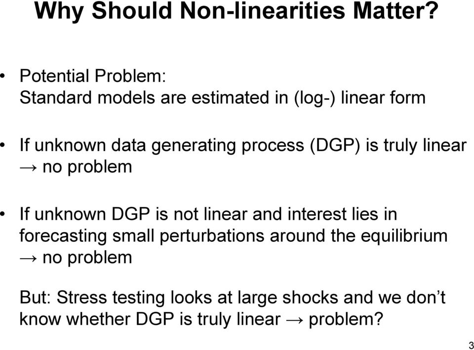 generating process (DGP) is truly linear no problem If unknown DGP is not linear and interest