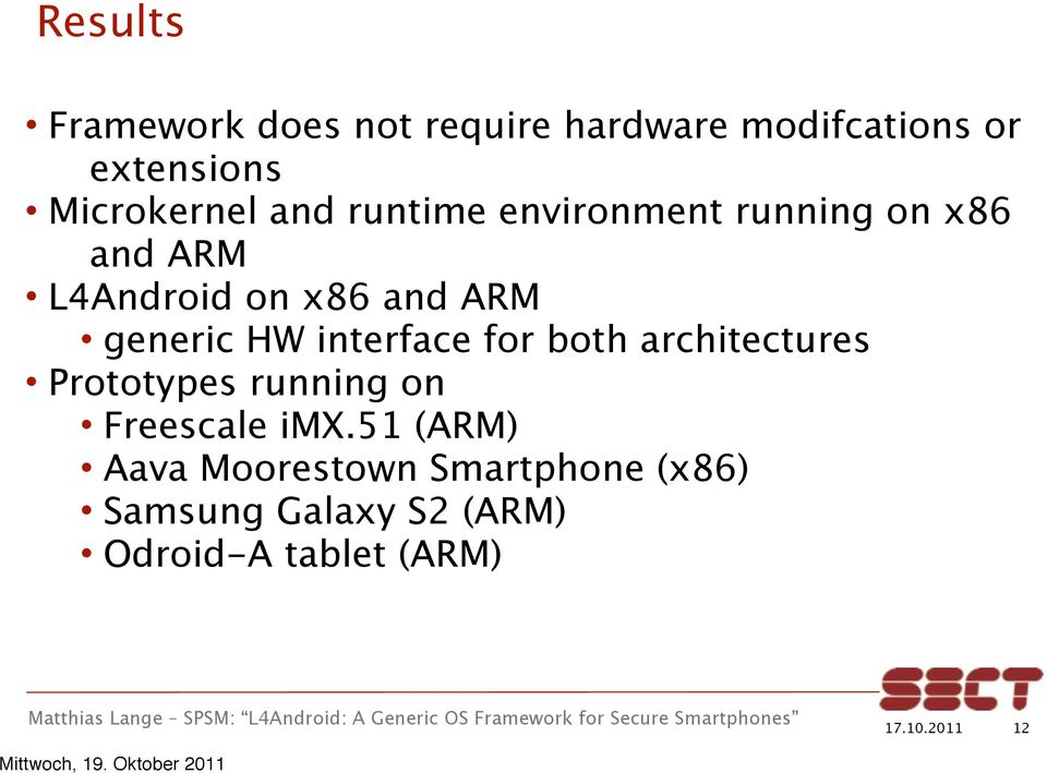 ARM generic HW interface for both architectures Prototypes running on Freescale