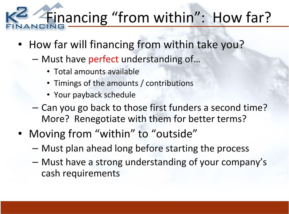 schedule Can you go back to those first funders a second time? More? Renegotiate with them for better terms?