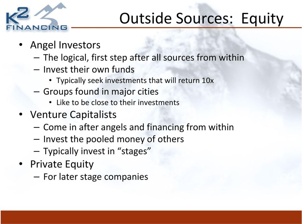 Like to be close to their investments Venture Capitalists Come in after angels and financing from