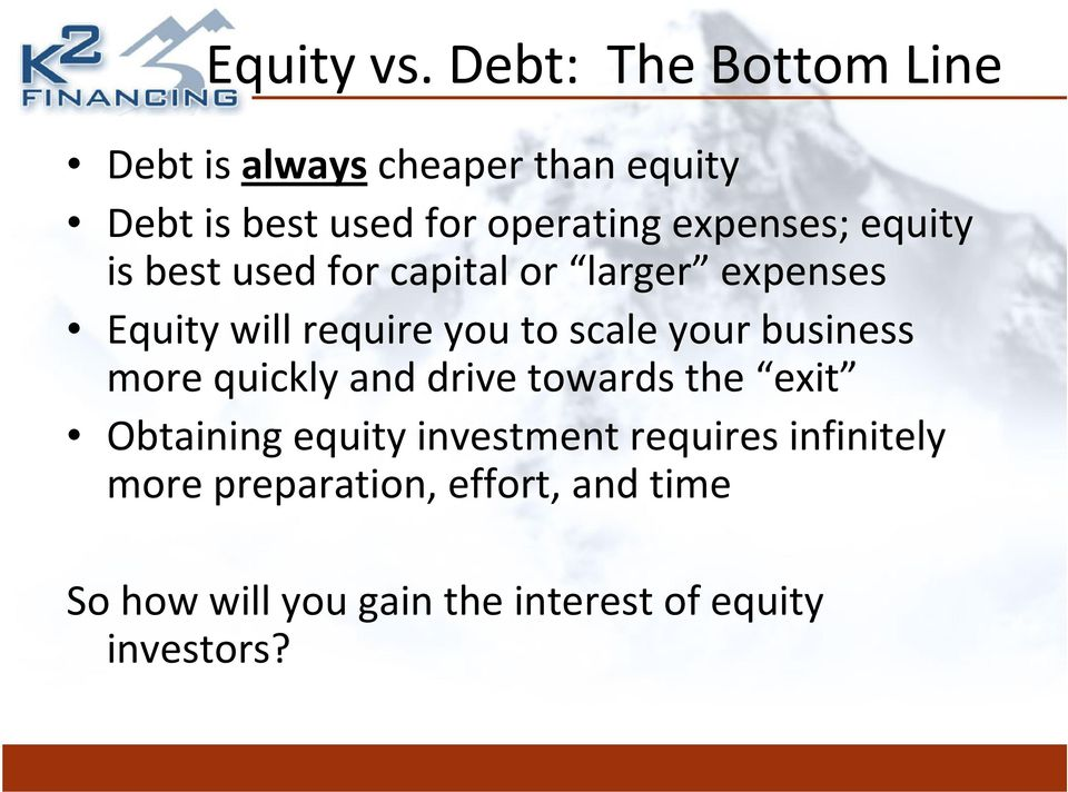 expenses; equity is best used for capital or larger expenses Equity will require you to scale