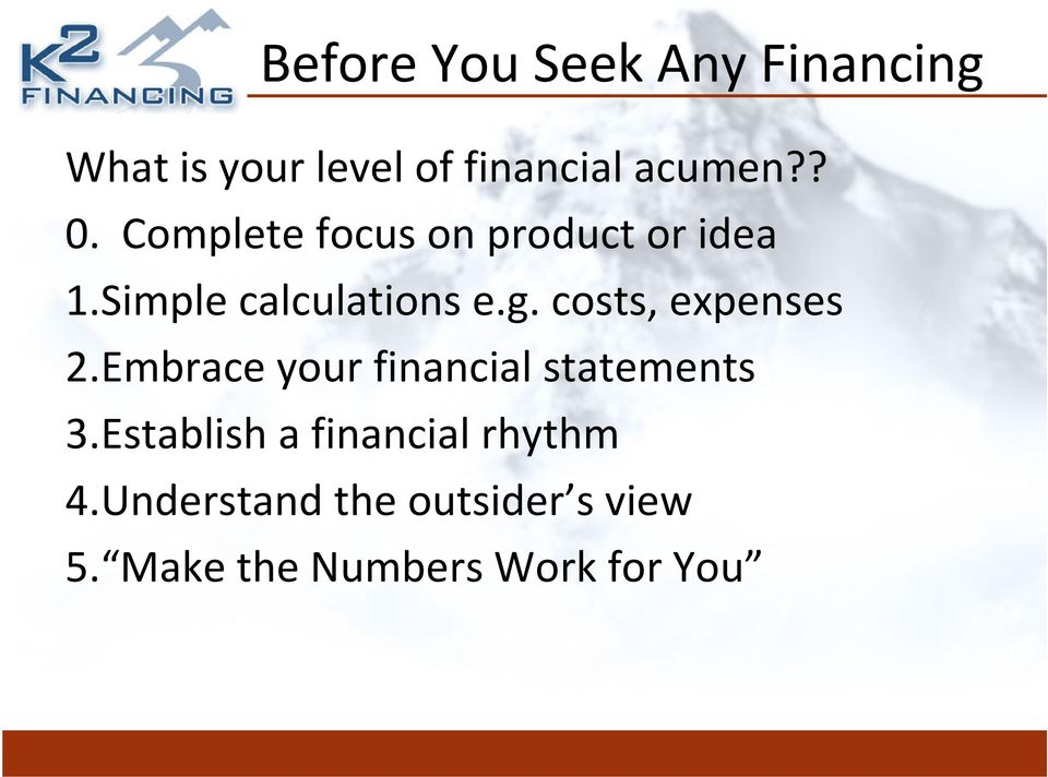 costs, expenses 2.Embrace your financial statements 3.