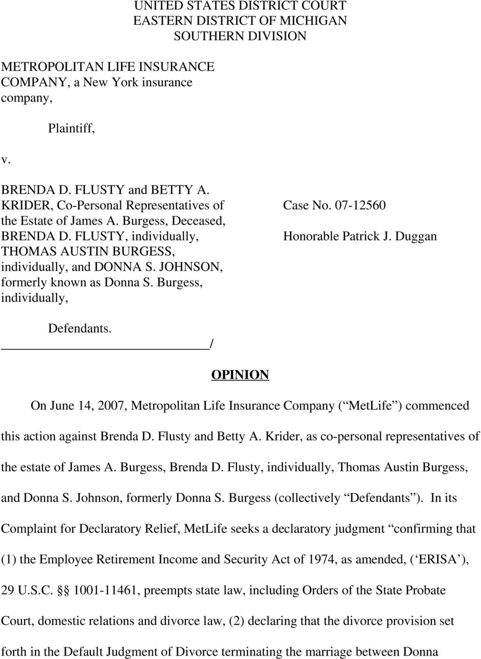 Burgess, individually, Case No. 07-12560 Honorable Patrick J. Duggan Defendants. / OPINION On June 14, 2007, Metropolitan Life Insurance Company ( MetLife ) commenced this action against Brenda D.