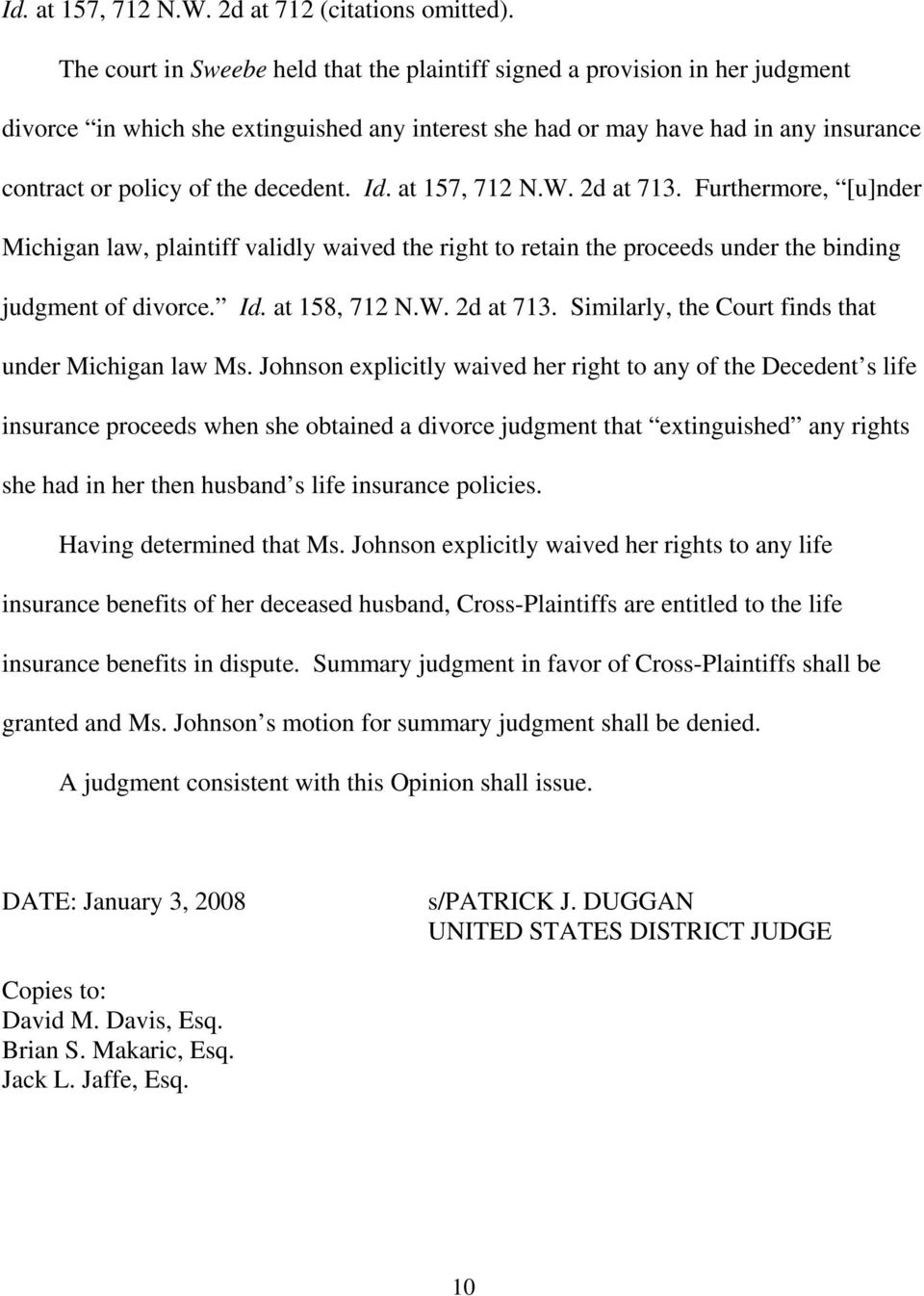 decedent. Id. at 157, 712 N.W. 2d at 713. Furthermore, [u]nder Michigan law, plaintiff validly waived the right to retain the proceeds under the binding judgment of divorce. Id. at 158, 712 N.W. 2d at 713. Similarly, the Court finds that under Michigan law Ms.