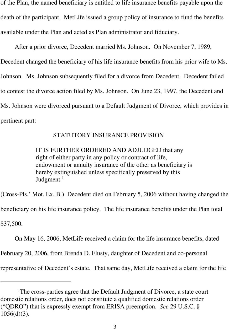 On November 7, 1989, Decedent changed the beneficiary of his life insurance benefits from his prior wife to Ms. Johnson. Ms. Johnson subsequently filed for a divorce from Decedent.