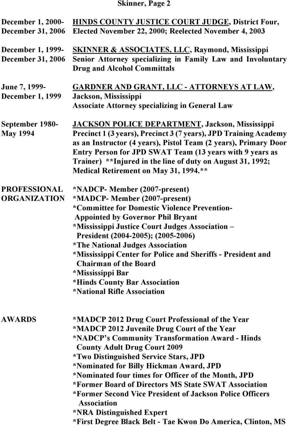 GRANT, LLC - ATTORNEYS AT LAW, Jackson, Mississippi Associate Attorney specializing in General Law JACKSON POLICE DEPARTMENT, Jackson, Mississippi Precinct 1 (3 years), Precinct 3 (7 years), JPD