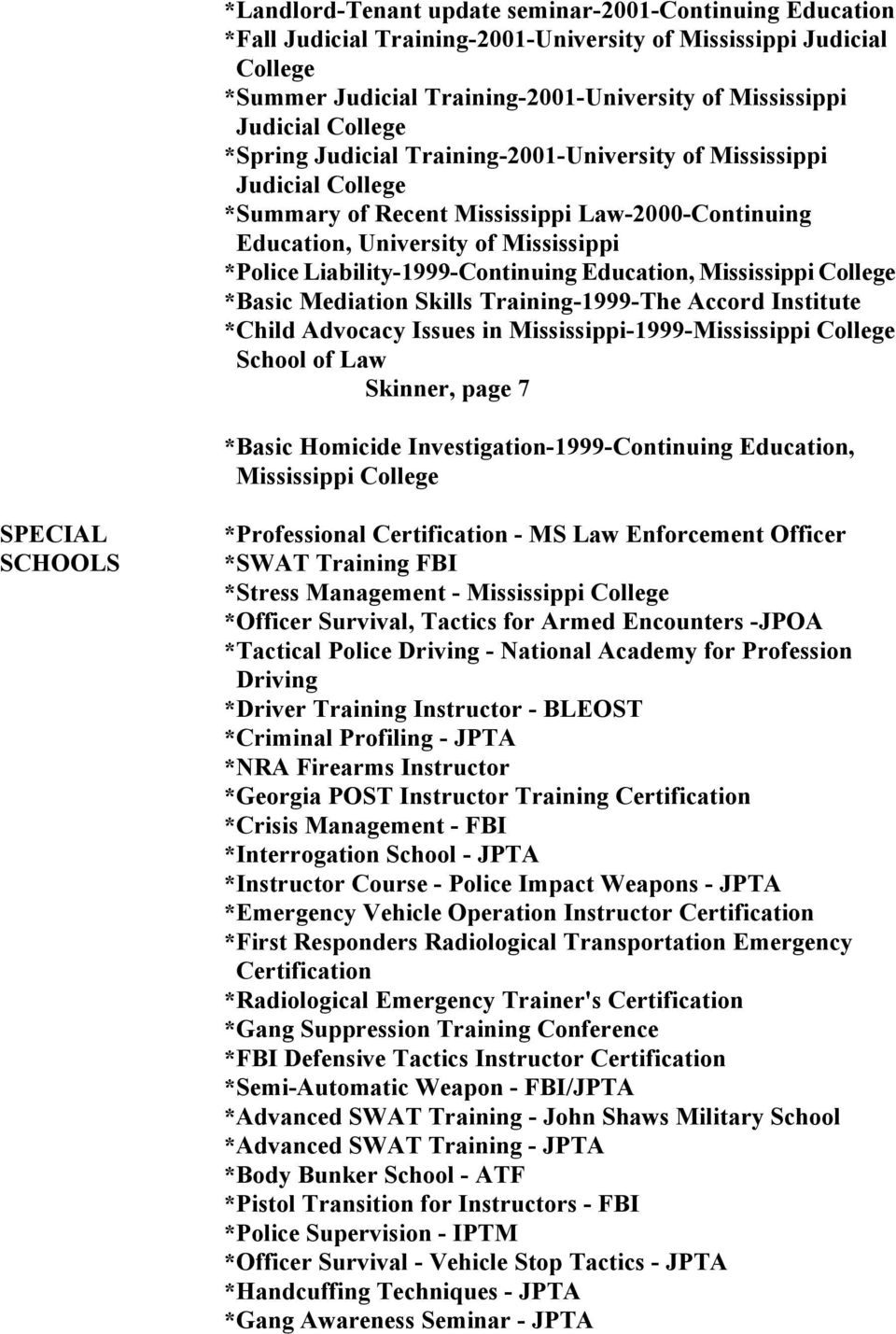 Mediation Skills Training-1999-The Accord Institute *Child Advocacy Issues in Mississippi-1999-Mississippi School of Law Skinner, page 7 *Basic Homicide Investigation-1999-Continuing Education,