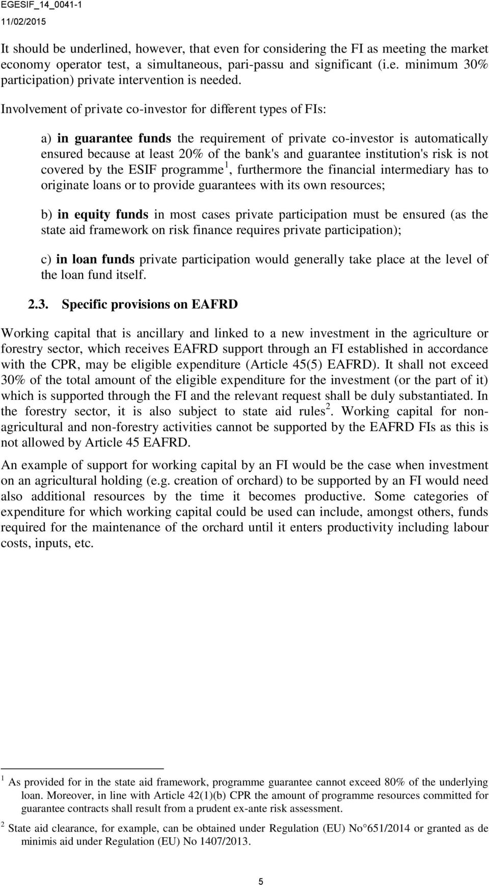 institution's risk is not covered by the ESIF programme 1, furthermore the financial intermediary has to originate loans or to provide guarantees with its own resources; b) in equity funds in most