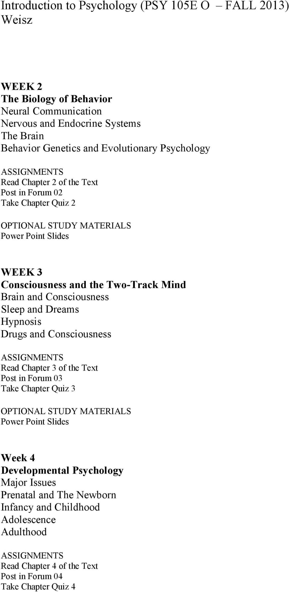 and Dreams Hypnosis Drugs and Consciousness Read Chapter 3 of the Text Post in Forum 03 Take Chapter Quiz 3 Week 4 Developmental Psychology