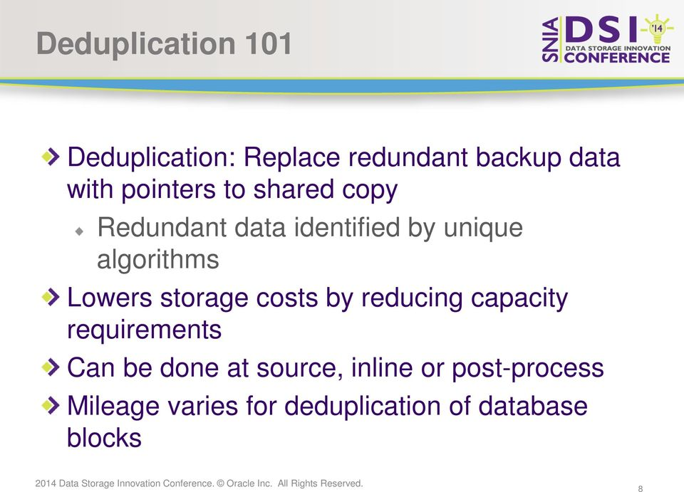 Lowers storage costs by reducing capacity requirements Can be done at