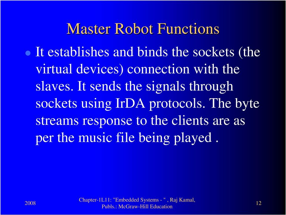 It sends the signals through sockets using IrDA protocols.