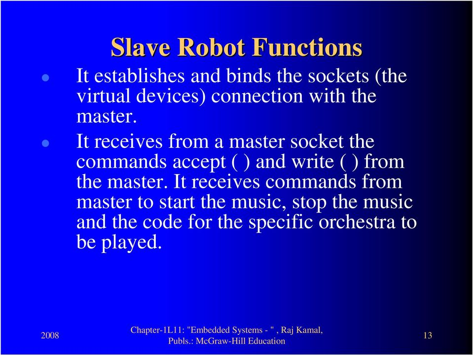 It receives from a master socket the commands accept ( ) and write ( ) from the