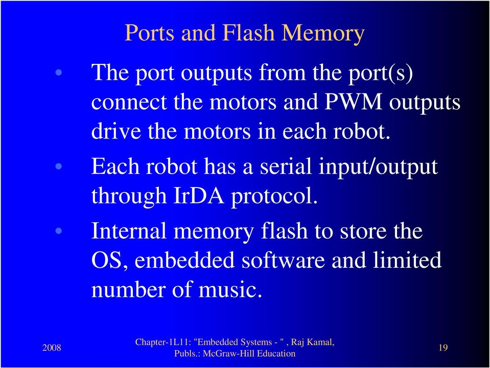 Each robot has a serial input/output through IrDA protocol.