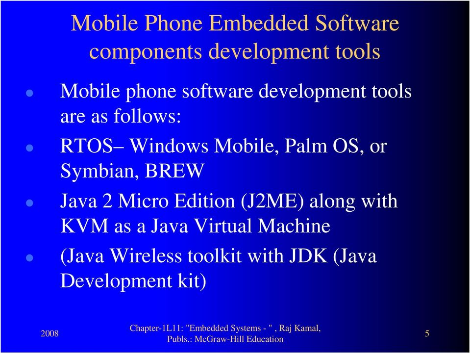 Palm OS, or Symbian, BREW Java 2 Micro Edition (J2ME) along with KVM as