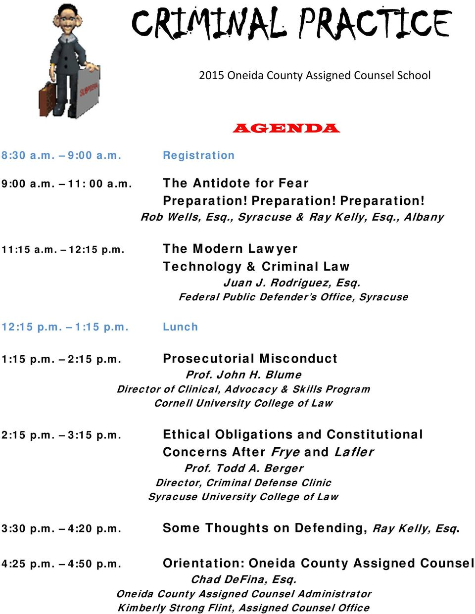 m. 2:15 p.m. Prosecutorial Misconduct Prof. John H. Blume Director of Clinical, Advocacy & Skills Program Cornell University College of Law 2:15 p.m. 3:15 p.m. Ethical Obligations and Constitutional Concerns After Frye and Lafler Prof.