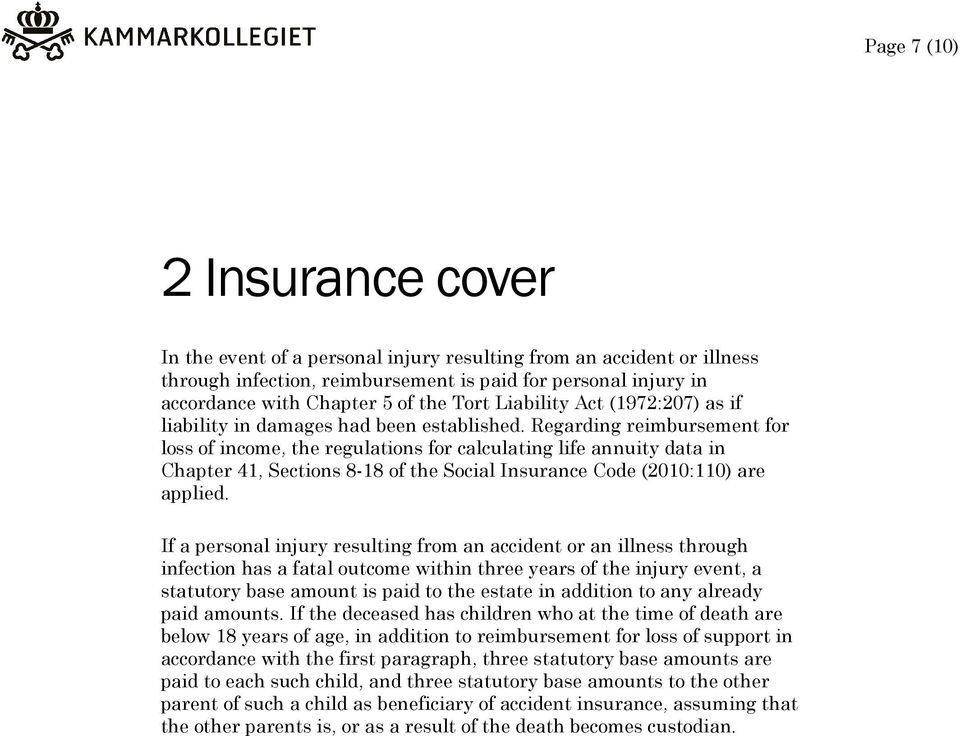 Regarding reimbursement for loss of income, the regulations for calculating life annuity data in Chapter 41, Sections 8-18 of the Social Insurance Code (2010:110) are applied.