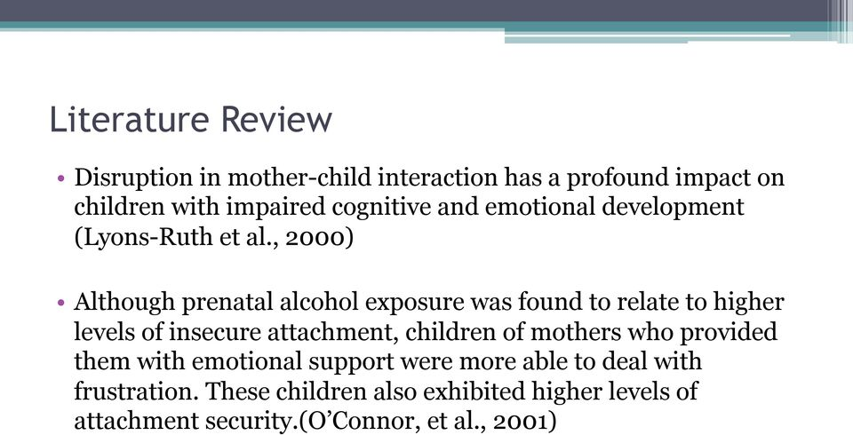 , 2000) Although prenatal alcohol exposure was found to relate to higher levels of insecure attachment, children