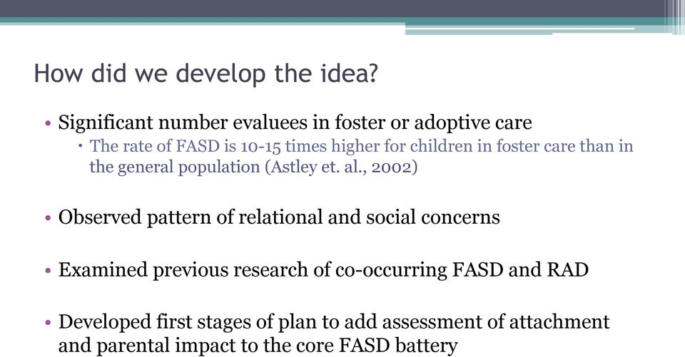 children in foster care than in the general population (Astley et. al.