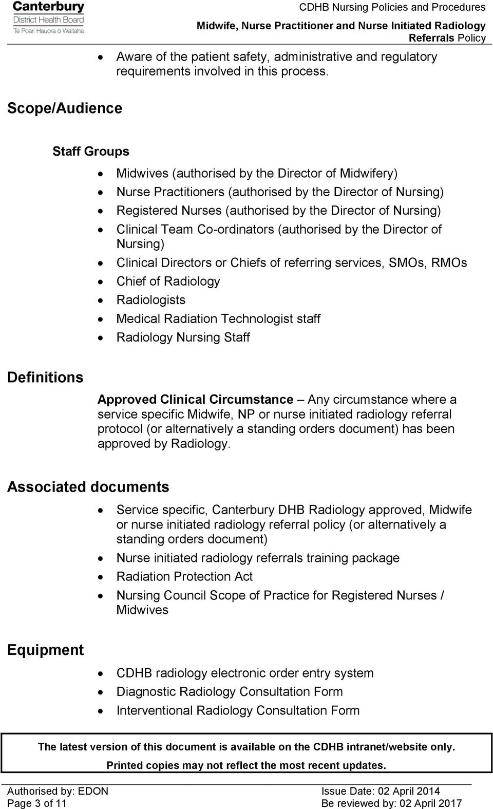 Clinical Team Co-ordinators (authorised by the Director of Nursing) Clinical Directors or Chiefs of referring services, SMOs, RMOs Chief of Radiology Radiologists Medical Radiation Technologist staff