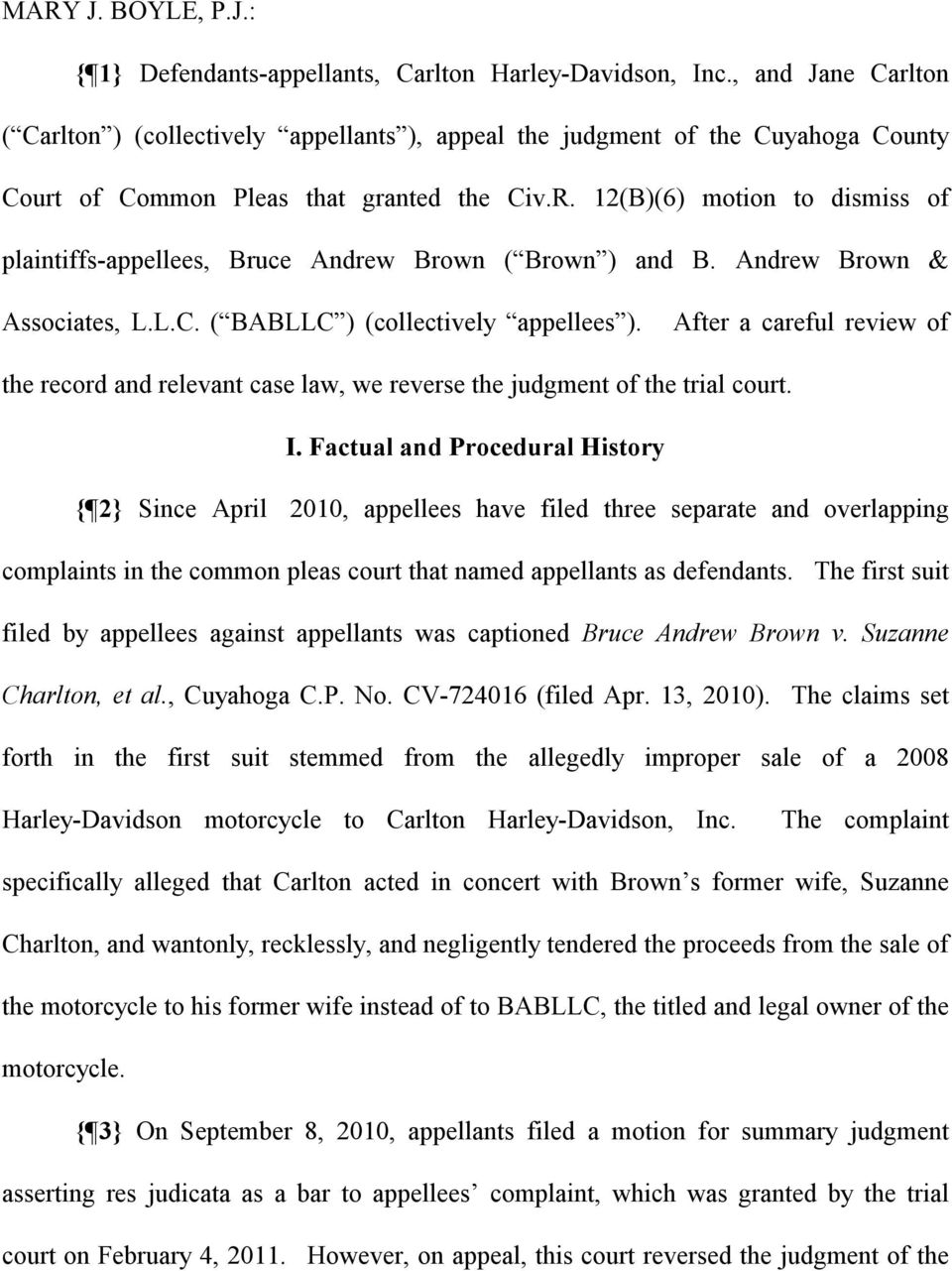 12(B)(6) motion to dismiss of plaintiffs-appellees, Bruce Andrew Brown ( Brown ) and B. Andrew Brown & Associates, L.L.C. ( BABLLC ) (collectively appellees ).