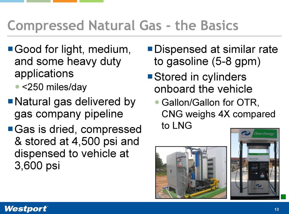 at 4,500 psi and dispensed to vehicle at 3,600 psi Dispensed at similar rate to gasoline (5-8