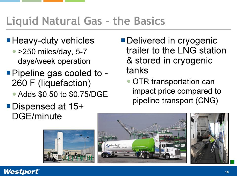 75/DGE Dispensed at 15+ DGE/minute Delivered in cryogenic trailer to the LNG station